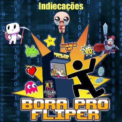 Bora Pro Fliper #08 – Indiecações