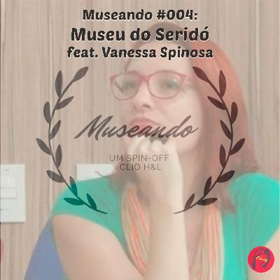 Museando #004: Museu do Seridó ft. Vanessa Spinosa (UFRN)