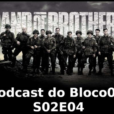 Bloco01 – Podcast: Band of Brothers – S02E04