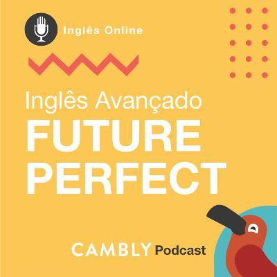 Ep.128 - Future Perfect Tense | Inglês Avançado