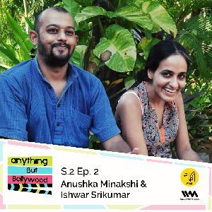 S02 E02: Anushka Minakshi & Ishwar Srikumar