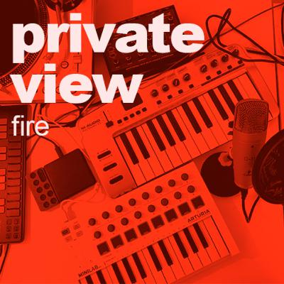 Private View | Fire