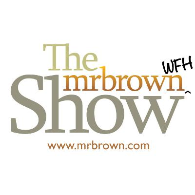 The mrbrown WFH Show #1