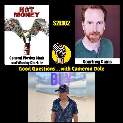 S2E102 - Wesley K. Clark and Wesley Clark Jr, Courtney Gains, and Bly