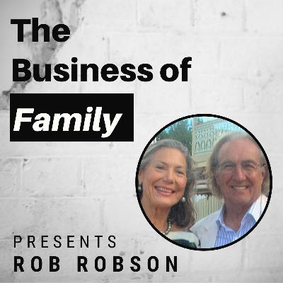 Rob Robson – Building & Operating the Business of Family [The Business of Family]