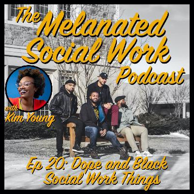 Episode 20 with Kim Young: Dope and Black Social Work Things