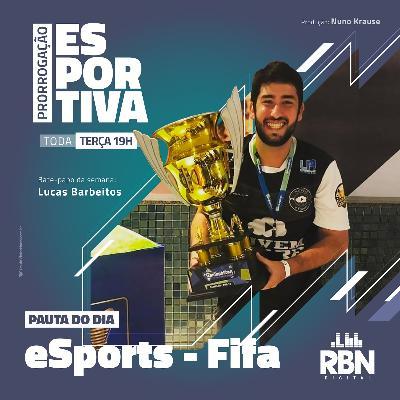 Prorrogação Esportiva - RBN Digital #41 eSports - Fifa / Lucas Barbeitos