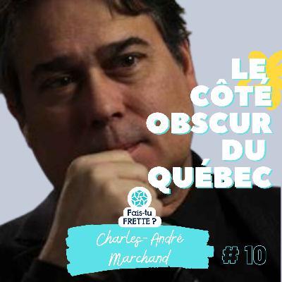 #10 Le Côté Obscur du Québec - Charles-André Marchand