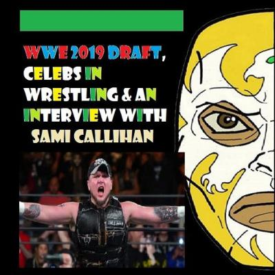 2019 Draft, Celebs & An Interview with Sami Callihan