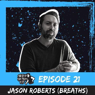 Episode 21 - Jason Roberts (Breaths)