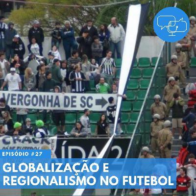 #27 – Globalização e regionalismo no futebol