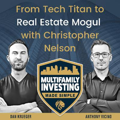 From Tech Titan To Real Estate Mogul with Christopher Nelson