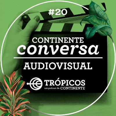Trópicos #20 - #ContinenteConversa: Audiovisual