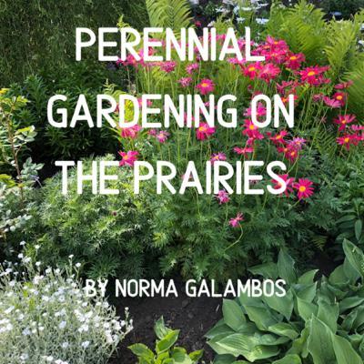Perennial Gardening on the Prairies By Norma Galambos