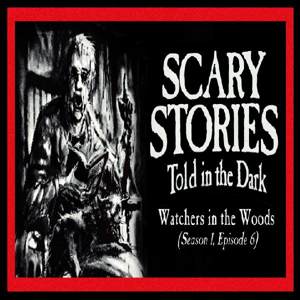 "S1E06 – ""Watchers in the Woods"" – Scary Stories Told in the Dark"