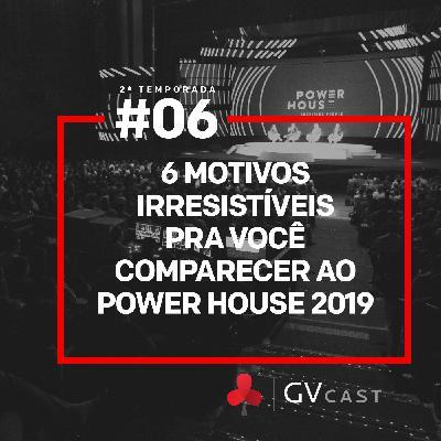 GVCast T02E06 - 6 Motivos pra você comparecer ao Power House 2019