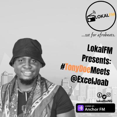 LokalFM Presents: @TonyDoeVO Meets @ExcelJoab