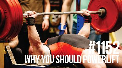 1152: Why You Should Powerlift