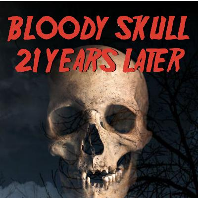 Bloody Skull 21 Years Later