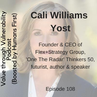 Episode 108 - Cali Williams Yost, founder & CEO of Flex+Strategy Group, 'One The Radar' Thinkers 50, futurist, author & speaker