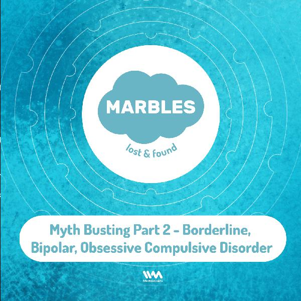 Ep. 09: Myth Busting Part 2 - Borderline, Bipolar, Obsessive Compulsive Disorder