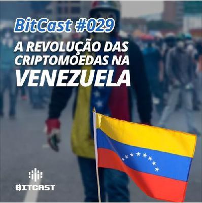 BitCast 029 – A revolução das criptomoedas na Venezuela