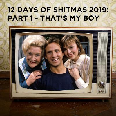 12 Days of Shitmas 2019: Part 1 - That's My Boy