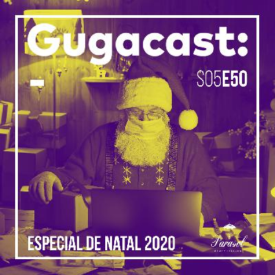 Especial de Natal 2020 - Gugacast - S05E50