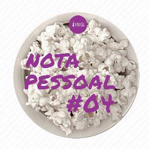 Nota Pessoal #04 - Você gosta do cinema ou da pipoca?