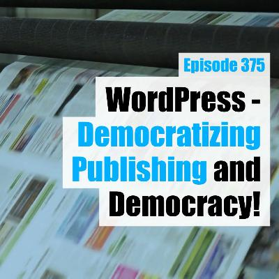 WordPress - Democratizing Publishing and Democracy!