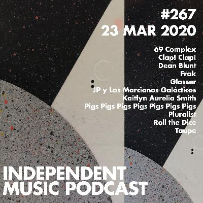 #267 - Pigs Pigs Pigs Pigs Pigs Pigs Pigs, Clap! Clap!, Roll The Dice & Glasser, Kaitlyn Aurelia Smith, JP y Los Marcianos Galácticos - 23 March 2020