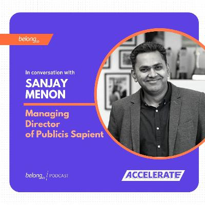 Building a Culture that Fosters Agility - With Sanjay Menon, Managing Director, Publicis Sapient