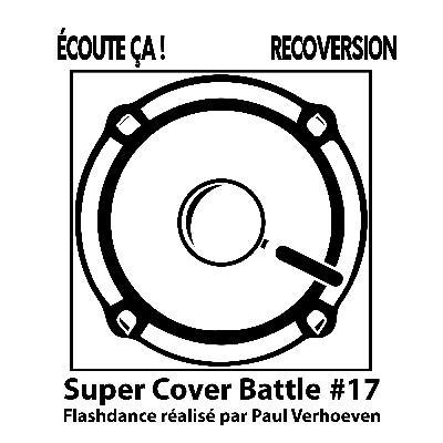 """#69 : Super Cover Battle #17 : """"Flashdance réalisé par Paul Verhoeven"""""""
