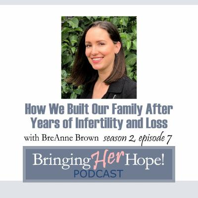 S2: Episode 7 How we built our family after years of infertility and loss with special guest BreAnne Brown