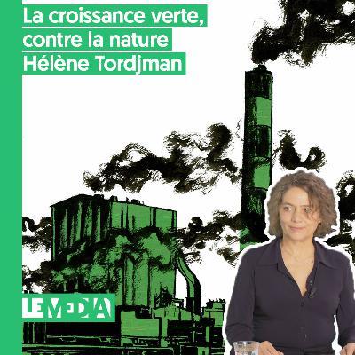 État d'urgence | La croissance verte, contre la nature | Hélène Tordjman