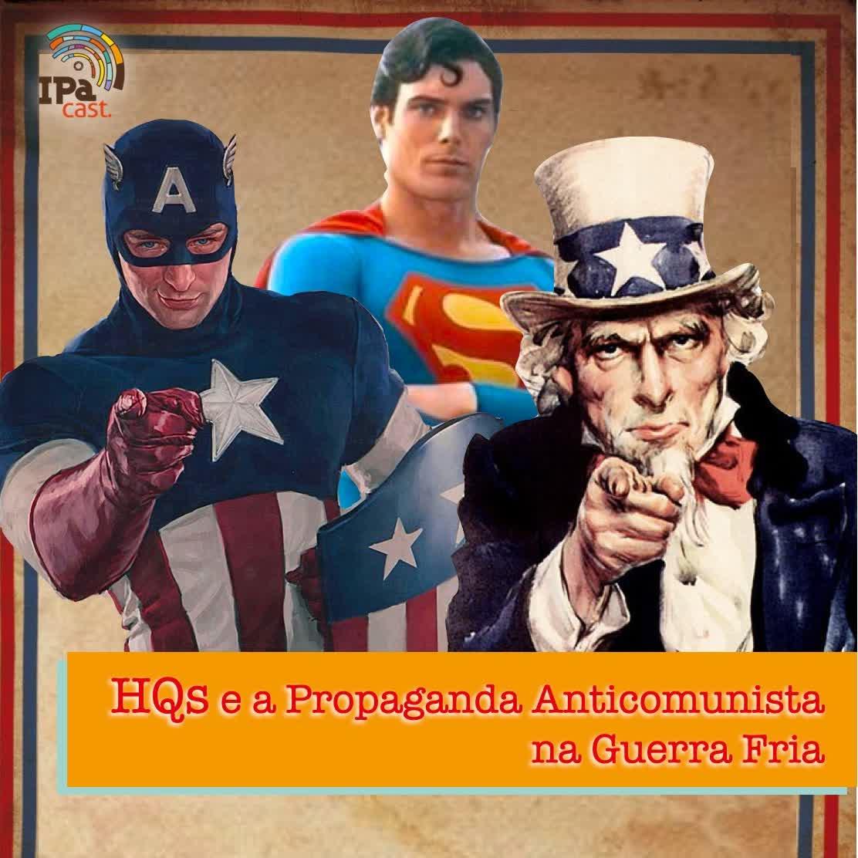 IPACast #006 HQs e a Propaganda Anticomunista na Guerra Fria