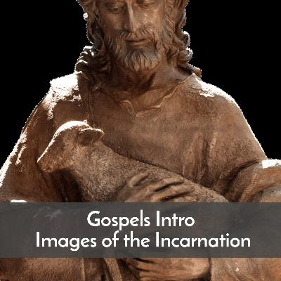 #53 Intro to the Gospels: Images of the Incarnation