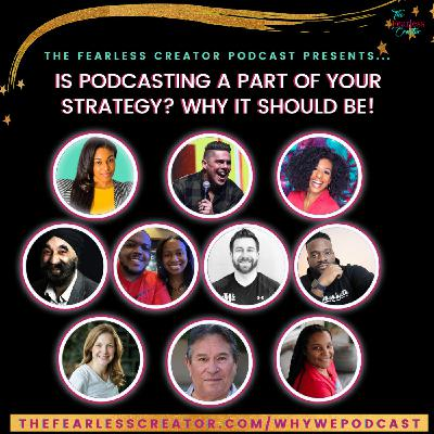 Why We Podcast! Is Podcasting A Part Of Your Strategy?