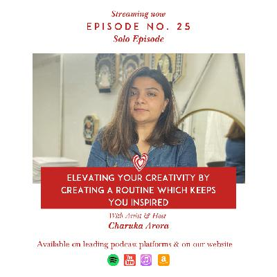 Elevating your Creativity by Creating a Routine which keeps you Inspired by Charuka Arora