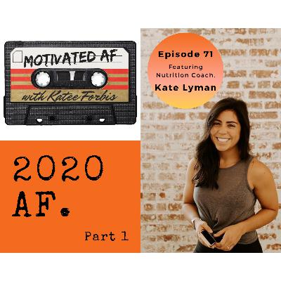 Ep. 71 - 2020 AF: An Interview with Nutrition Coach, Kate Lyman - Part 1