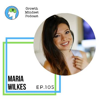105: Teaching Kids a Growth Mindset - Maria Wilkes - Teacher and Influencer