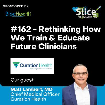 #162 - Rethinking How We Train & Educate Future Clinicians, featuring Dr. Matt Lambert, CMO at Curation Health