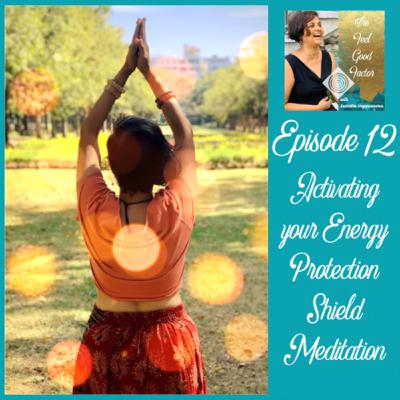 12: Meditation: Activating Your Energy Protection Shield