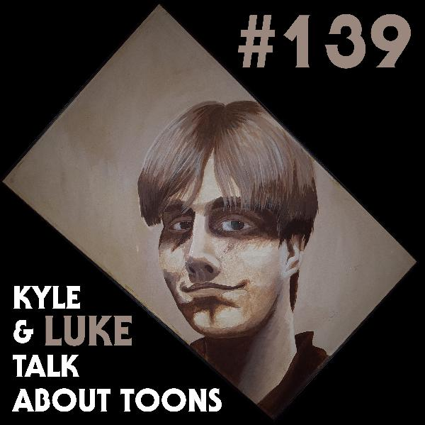 Kyle and Luke Talk About Toons #139: Buddump badump bump bump! BOING.