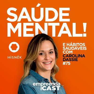 Hábitos Saudáveis e Saúde Mental com: Carolina Dassie   Hisnek   #EP75