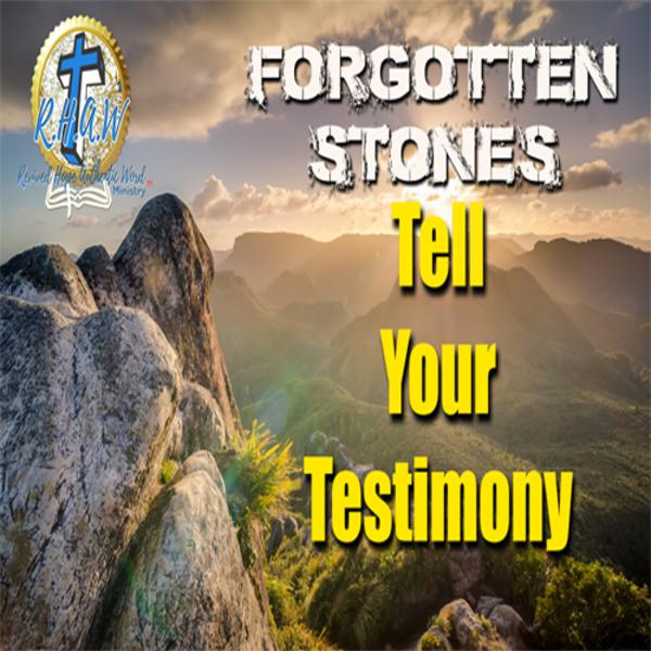 Testimony Importance: Forgotten Stones - Telling Your Story