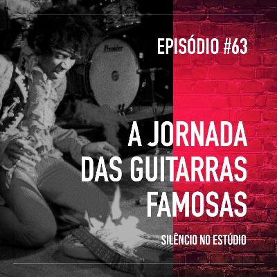 #63 - A Jornada das Guitarras Famosas