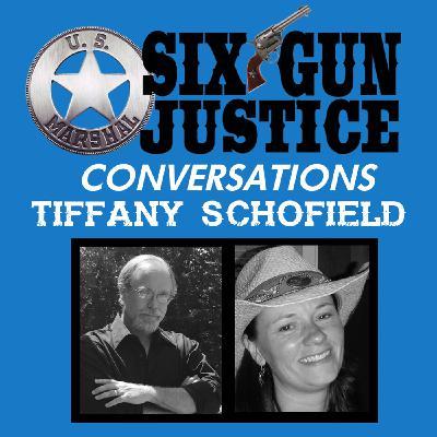 SIX-GUN JUSTICE CONVERSATIONS—TIFFANY SCHOFIELD