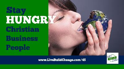 Stay Hungry For The Right Things Christian Business People [Episode 45]