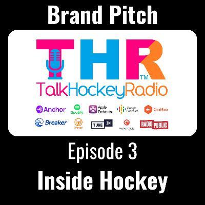 Talk Hockey Radio: Brand Pitch Episode 3 - Inside Hockey